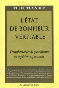 Tulku Thondup - L'état de bonheur véritable - Transformer la vie quotidienne en expérience spirituelle.