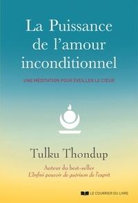 Tulku Thondup - La puissance de l'amour inconditionnel - Une méditation pour éveiller le coeur.