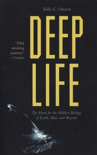 Tullis C. Onstott - Deep Life - The Hunt for the Hidden Biology of Earth, Mars, and Beyond.