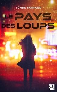 Téléchargement gratuit de livres fb2 Le pays des loups par Tünde Farrand 9782380820232 (French Edition) ePub
