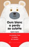 Tupera Tupera - Ours blanc a perdu sa culotte.