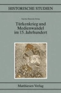 Türkenkrieg und Medienwandel im 15. Jahrhundert.