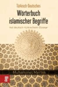 Türkisch-Deutsches Wörterbuch islamischer Begriffe - mit deutsch-türkischem Glossar.
