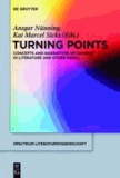 Turning Points - Concepts and Narratives of Change in Literature and Other Media.