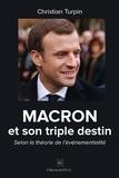 Turpin Christian - Macron et son triple destin : selon la théorie de l'evenementialité.