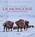 Tuul Morandi et Bruno Morandi - Entre ciel et steppe - La Mongolie de Gengis Khan.