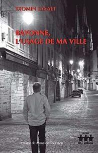 Txomin Laxalt - Bayonne l'usage de ma ville.