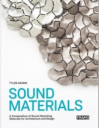 Sound Materials Innovative Sound-Absorbing Materials for Architecture and Design - Tyler Adams |