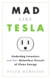 Tyler Hamilton et William Davis - Mad Like Tesla - Underdog Inventors and their Relentless Pursuit of Clean Energy.