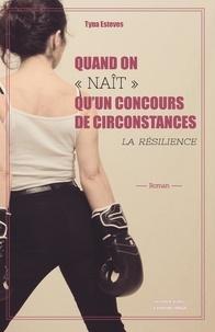 """Tyna Esteves - Quand on """"nait"""" qu'un concours de circonstances - La résilience."""