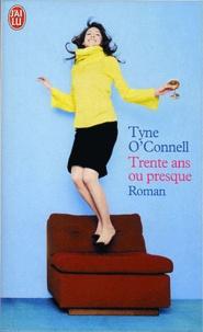 Tyne O'Connell - Trente ans ou presque.