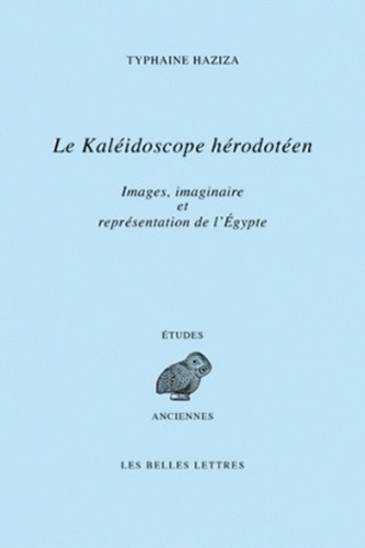 Typhaine Haziza - Le kaléidoscope hérodotéen - Images, imaginaire et représentations de l'Egypte à travers le livre II d'Hérodote.