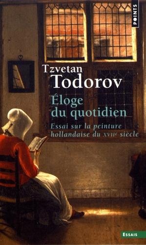 Tzvetan Todorov - Eloge du quotidien - Essai sur la peinture hollandaise du XVIIe siècle.