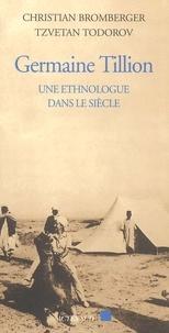 Tzvetan Todorov et Christian Bromberger - Germaine Tillion - Une ethnologue dans le siècle.