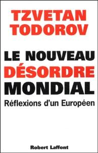 Tzvetan Todorov - Le nouveau désordre mondial - Réflexions d'un Européen.