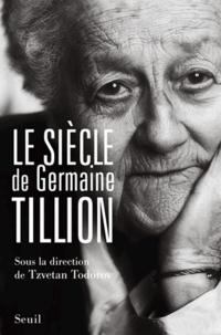 Tzvetan Todorov et  Collectif - Le siècle de Germaine Tillion.