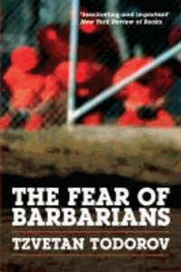 Tzvetan Todorov - The Fear of Barbarians: Beyond the Clash of Civilizations.