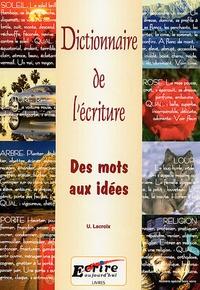 U Lacroix - Dictionnaire de l'écriture - Des mots aux idées.