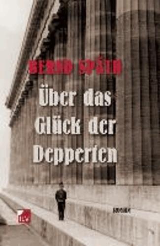 Über das Glück der Depperten - Roman.