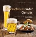 Überschäumender Genuss - Biere aus Österreichs Kleinbrauereien in Küche und Keller.