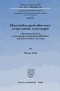 Überschuldungsprävention durch verantwortliche Kreditvergabe - Gleichzeitig ein Beitrag zur Verbraucherkreditrichtlinie 2008/48/EG und ihrer nationalen Umsetzung.