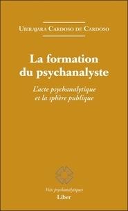 Ubirajara Cardoso de Cardoso - La formation du psychanalyste - L'acte psychanalytique et la sphère publique.