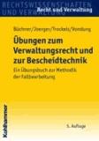 Übungen zum Verwaltungsrecht und zur Bescheidtechnik - Ein Übungsbuch zur Methodik der Fallbearbeitung.