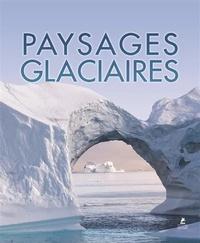 Téléchargez les ebooks amazon Paysages glaciaires  9782809916638