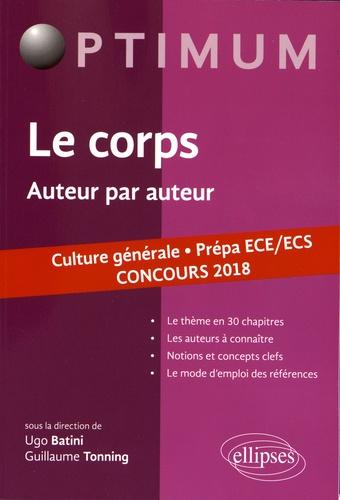 Ugo Batini et Guillaume Tonning - Le corps, auteur par auteur - Culture générale prépa ECE/ECS, concours 2018.