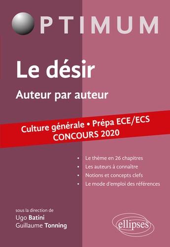 Ugo Batini et Guillaume Tonning - Le désir - Auteur par auteur - Culture générale Prépa ECE/ECS.