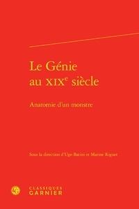 Ugo Batini et Marine Riguet - Le Génie au XIXe siècle - Anatomie d'un monstre.