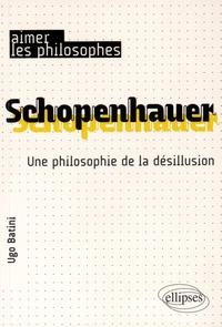 Ugo Batini - Schopenhauer - Une philosophie de la désillusion.