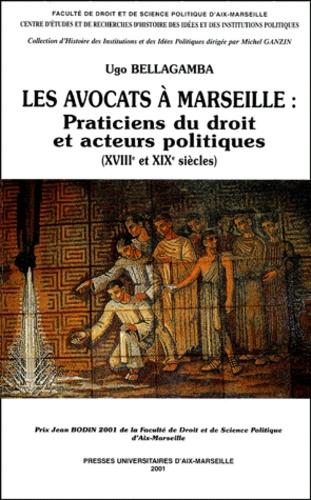 Les avocats à Marseille : Praticiens du droit et acteurs politiques, XVIIIème-XIXème siècles