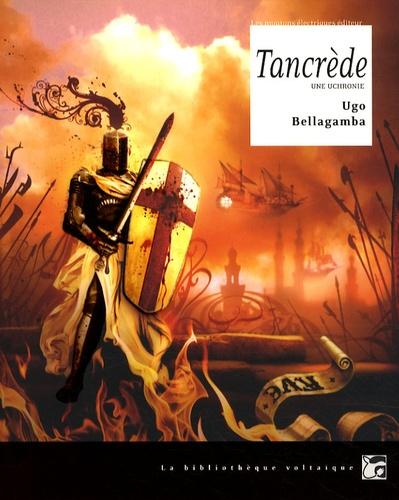 Ugo Bellagamba - Tancrède - Une uchronie.