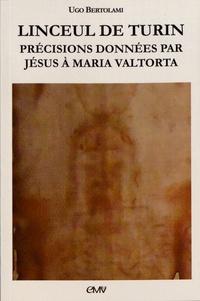 Linceul de Turin- Précisions données par Jésus à Maria Valtorta - Ugo Bertolami |
