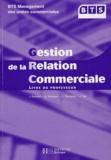 Ugo Brassart et Jacqueline Brassart - Gestion de la Relation Commerciale BTS MUC - Livre du professeur.