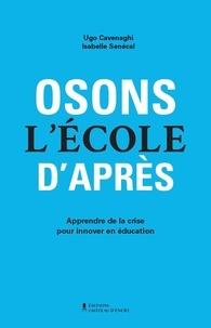 Ugo Cavenaghi et Isabelle Sénécal - Osons l'école d'après - Apprendre de la crise pour innover en éducation.