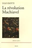 Ugo Dotti - La révolution Machiavel.