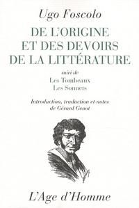 Ugo Foscolo - De l'origine et des devoirs de la littérature - Suivi de Les tombeaux et Les sonnets.