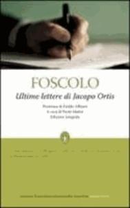 Ugo Foscolo - Ultime lettere di Jacopo Ortis. Edizione integrale.