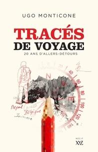Ugo Monticone - Tracés de voyage - 20 ans d'allers-retours.