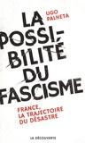 Ugo Palheta - La possibilité du fascisme - France, la trajectoire du désastre.