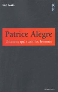 Ugo Rankl - Patrice Alègre - L'homme qui tuait les femmes.