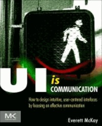 UI is Communication - How to Design Intuitive, User Centered Interfaces by Focusing on Effective Communication.