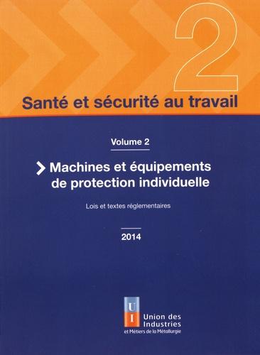 UIMM - Santé et sécurité au travail - Volume 2, Machines et équipements de protection individuelle.