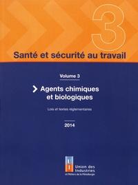 UIMM - Santé et sécurité au travail - Volume 3, Agents chimiques et biologiques.