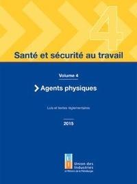 UIMM - Santé et sécurité au travail - Volume 4, Agents physiques. Lois et textes réglementaires.