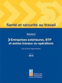 UIMM - Santé et sécurité au travail - Volume 5, Entreprises extérieures, BTP et autres travaux ou opérations. Lois et textes réglementaires.