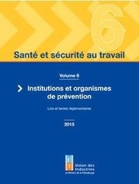 UIMM - Santé et sécurité au travail - Volume 6, Institutions et organismes de prévention. Lois et textes réglementaires.