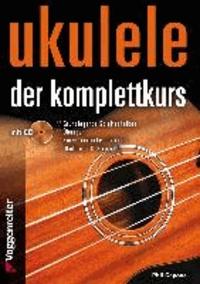Ukulele - Der Komplettkurs (CD), C-Stimmung - Grundlagenkurs für Anfänger und Fortgeschrittene Für Ukulele in C-Stimmung (g-C-E-A).